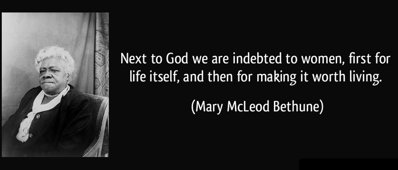 quote-next-to-god-we-are-indebted-to-women-first-for-life-itself-and-then-for-making-it-worth-living-mary-mcleod-bethune-324549