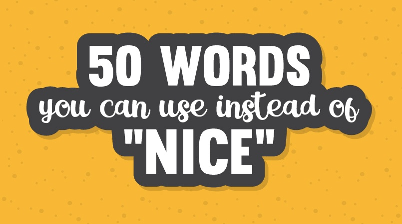 "50 Words You Can Use Instead of ""Nice"""