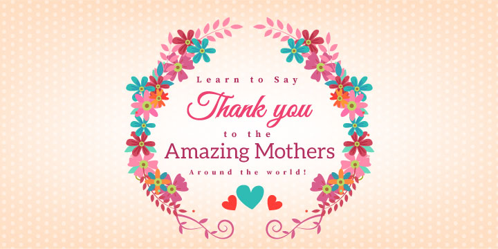 How to Say Thank You to Amazing Mothers Around the World!